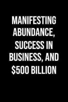 Manifesting Abundance Success In Business And 500 Billion: A soft cover blank lined journal to jot down ideas, memories, goals, and anything else that