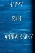 Happy 13th Anniversary: Funny 13th Birthday Gift Journal / Notebook / Diary Quote (6 x 9 - 110 Blank Lined Pages)