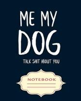 Me My Dog Talk Shit about You: Notebooks are a very essential part for taking notes, as a diary, writing thoughts and inspirations, tracking your goa