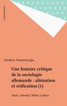Une histoire critique de la sociologie allemande : aliénation et réification (1)