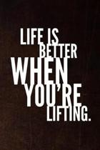 Life Is Better When You're Lifting