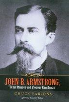 John B. Armstrong, Texas Ranger and Pioneer Ranchman (Canseco-Keck History) (Canseco-Keck History Series)