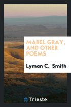 Mabel Gray, and Other Poems
