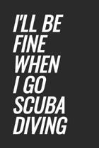 I'll Be Fine When I Go Scuba Diving