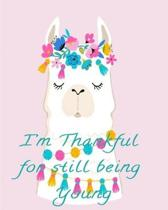 I'm Thankful for still being Young: Daily Gratitude Journal, Notebook, Diary for Girls