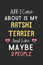 All I care about is my Ratshi Terrier and like maybe 3 people: Lined Journal, 120 Pages, 6 x 9, Funny Ratshi Terrier Gift Idea, Black Matte Finish (Al