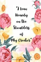 I Lean Heavily on the Shoulders of My Creator Women's Inspirational Journal