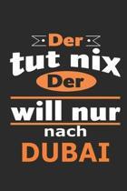Der tut nix Der will nur nach Dubai: Notizbuch mit 110 Seiten, ebenfalls Nutzung als Dekoration in Form eines Schild bzw. Poster m�glich