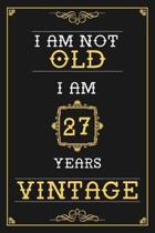 I Am Not Old I Am 27 Years Vintage