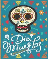 Dia De Los Muertos Celebrate The Ones You Love Journal: Mexican Heritage Journal - Day Of The Dead - Sugar Skull Calavera - 7.5 x 9.25 Inch Notebook