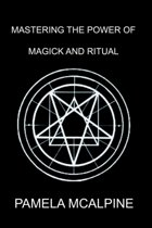 Mastering the Power of Magick and Ritual