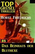 Top Grusel Thriller #8 - Das Beinhaus der Bluthexe