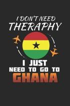 I Don't Need Therapy I Just Need To Go To Ghana: Ghana Notebook - Ghana Vacation Journal - Handlettering - Diary I Logbook - 110 White Blank Pages - 6
