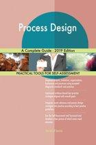 Process Design A Complete Guide - 2019 Edition