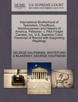 International Brotherhood of Teamsters, Chauffeurs, Warehousemen and Helpers of America, Petitioner, V. Pilot Freight Carriers, Inc. U.S. Supreme Court Transcript of Record with Supporting Pleadings