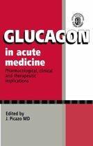 Glucagon in Acute Medicine