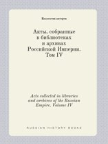 Acts Collected in Libraries and Archives of the Russian Empire. Volume IV