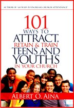 101 Ways To Attract, Retain And Train Teens And Youths In Your Church