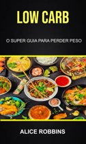 Low Carb: O Super Guia Para Perder Peso