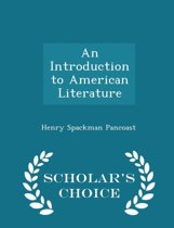 An Introduction to American Literature - Scholar's Choice Edition