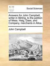 Answers for John Campbell, Writer in Stirling, to the Petition of Mess. Haig, Daes, and Company, Merchants in Alloa