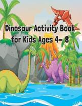 Dinosaur Activity Book for Kids Ages 4- 8: Dinosaur Kids Workbook Game For Learning, Coloring, Dot To Dot, Mazes, Word Search and More!