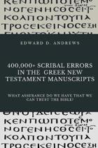 400,000+ Scribal Errors in the Greek New Testament Manuscripts: What Assurance Do We Have that We Can Trust the Bible?