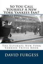 So You Call Yourself a New York Yankees Fan?