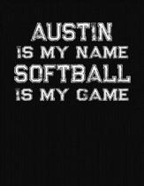 Austin Is My Name Softball Is My Game: Softball Themed College Ruled Compostion Notebook - Personalized Gift for Austin