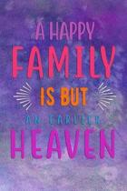A Happy FAMILY Is But An Earlier HEAVEN