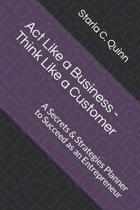 Act Like a Business - Think Like a Customer
