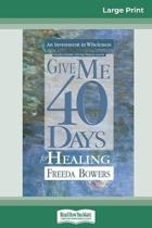 Give Me 40 Days for Healing (16Pt Large Print Edition)