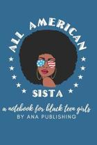 All American Sista a Notebook for Black Teen Girls: Novelty African American Notebook for Women and Teen Girls Who Celebrate Their Natural Hair
