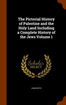 The Pictorial History of Palestine and the Holy Land Including a Complete History of the Jews Volume 1