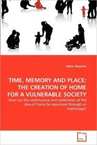 Time, Memory and Place; The Creation of Home for a Vulnerable Society