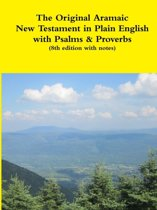 The Original Aramaic New Testament in Plain English with Psalms & Proverbs (8th Edition with Notes)