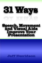 31 Ways Speech, Movement, and Visual Aids Improve Your Presentation
