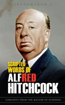 Scripted Words of Alfred Hitchcock: Concepts from the Master of Suspense