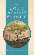 Am I Going Against Yahweh?