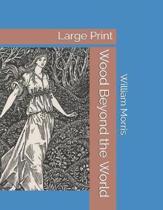 Wood Beyond the World: Large Print