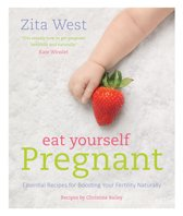 Eat Yourself Pregnant: Essential Recipes for Boosting Your Fertility Naturally