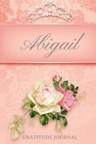 Abigail Gratitude Journal: Floral Design Personalized with Name and Prompted, for Women