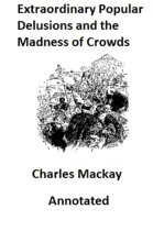 Memoirs of Extraordinary Popular Delusions and the Madness of Crowds (Illustrated and Annotated)
