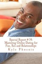 Special Report # 14: Mastering Online Dating for Fun, Sex and Relationships: A Guide for Bi, Gay, and Same Gender Loving Men