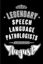 Legendary Speech Language Pathologists are born in August: Blank Lined Speech Language Pathology Journal Notebooks Diary as Appreciation, Birthday, We