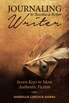 Journaling to Become a Better Writer: Seven Keys to More Authentic Fiction