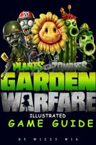 Plants vs Zombies Garden Warfare Illustrated Game Guide