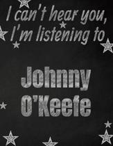 I can't hear you, I'm listening to Johnny O'Keefe creative writing lined notebook: Promoting band fandom and music creativity through writing...one da