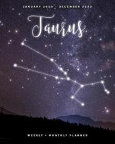 Taurus - January 2020 - December 2020 - Weekly + Monthly Planner: Taurus Zodiac Constellation Sign Calendar Agenda with Quotes