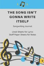The Song Isn't Gonna Write Itself Songwriting Journal